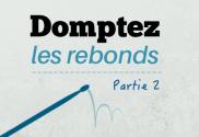 dompter-les-rebonds-partie-22