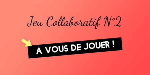 Jeu Collaboratif #2 : à vous de jouer !